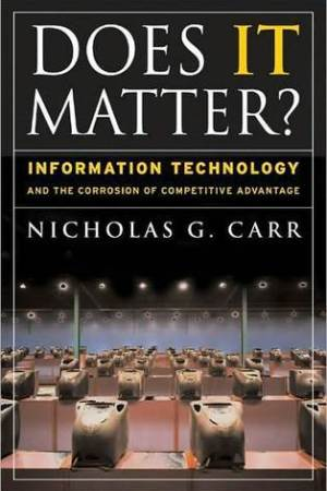 Does IT Matter Information Technology and the Corrosion of Competitive Advantage