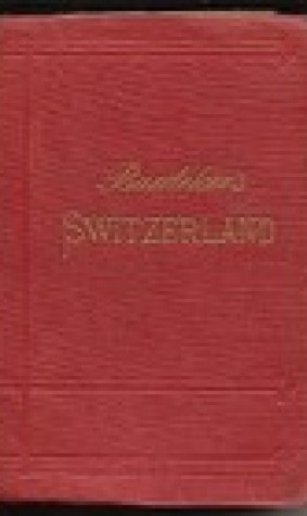 Switzerland together with Chamonix and the Italian Lakes: Handbook for Travellers by Karl Baedeker