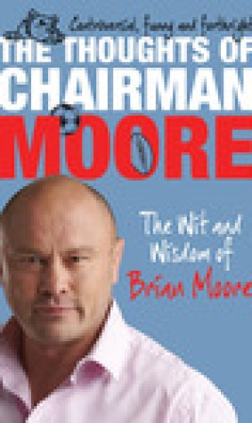 The Thoughts of Chairman Moore: The Wit and Widsom of Brian Moore