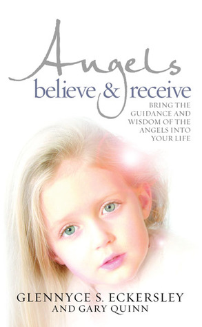 Angels Believe & Receive: Bring the Guidance and Wisdom of Angels Into Your Life