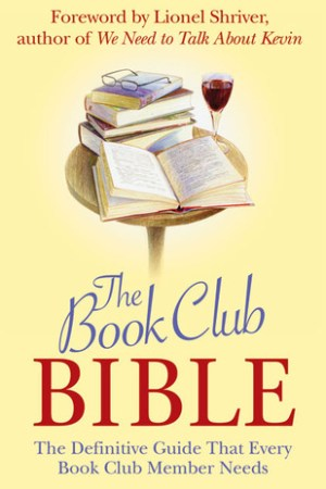 The Book Club Bible: The Definitive Guide That Every Book Club Member Needs