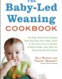 The Baby-Led Weaning Cookbook: 130 Easy, Nutritious Recipes That Will Help Your Baby Learn to Eat (and Love!) a Variety of Solid Foods—and That the Whole Family Will Enjoy