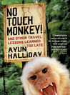 No Touch Monkey!: And Other Travel Lessons Learned Too Late (Adventura Books Series)