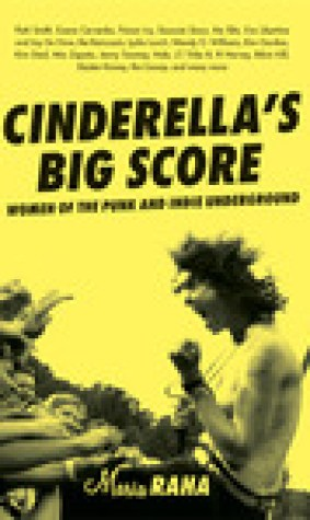 Cinderella's Big Score: Women of the Punk and Indie Underground