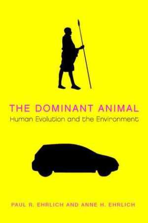 The Dominant Animal: Human Evolution and the Environment