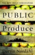 Download Public Produce: The New Urban Agriculture books