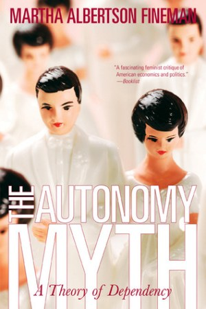 The Autonomy Myth A Theory Of Dependency