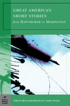Great American Short Stories: From Hawthorne to Hemingway