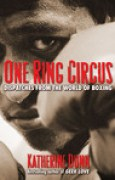 Download One Ring Circus: Dispatches from the World of Boxing pdf / epub books