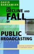 Download The Decline and Fall of Public Broadcasting: Creating Alternative Media pdf / epub books