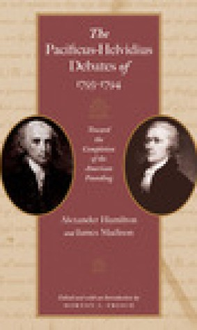 The Pacificus-Helvidius Debates of 1793-94: Toward the Completion of the American Founding