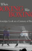 Download When Boxing Was Boxing: A Nostalgic Look at a Century of Boxing pdf / epub books