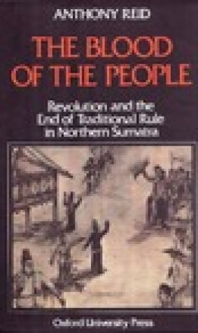 The Blood of the People: Revolution and the End of Traditional Rule in Northern Sumatra
