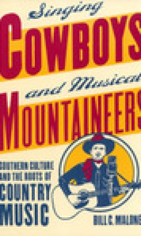 Singing Cowboys and Musical Mountaineers: Southern Culture and the Roots of Country Music