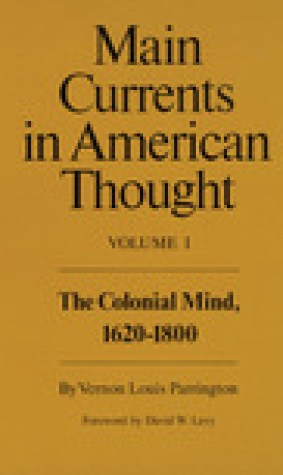 Main Currents in American Thought, Vol. 1: The Colonial Mind, 1620-1800