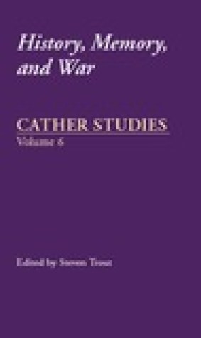 Cather Studies, Volume 6: History, Memory, and War