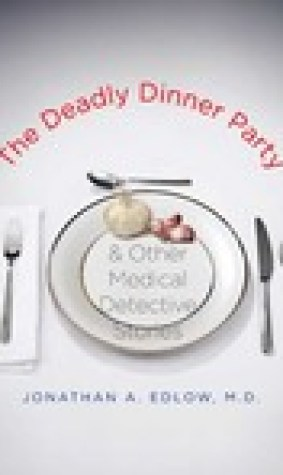 The Deadly Dinner Party: and Other Medical Detective Stories