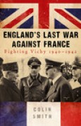 Download England's Last War Against France: Fighting Vichy 1940-1942 books