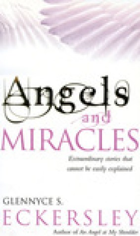 Angels and Miracles: Extraordinary Stories that Cannot Be Easily Explained