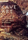 Cave Art: A Guide to the Decorated Ice Age Caves of Europe