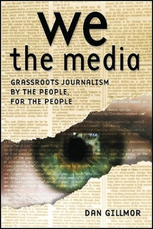 Reading books We the Media: Grassroots Journalism by the People, for the People