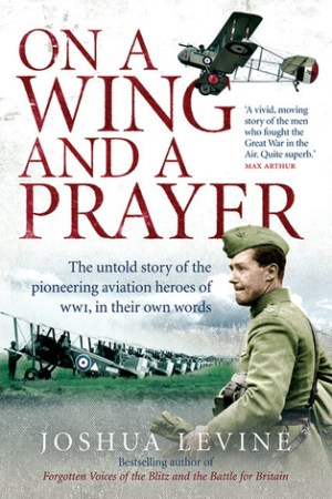 Reading books On a Wing and a Prayer: The Untold Story of the Pioneering Aviation Heroes of WWI, in Their Own Words