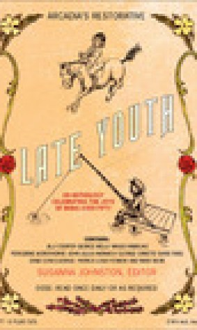 Late Youth: An Anthology Celebrating the Joys of Being Over Fifty
