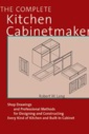 read online The Complete Kitchen Cabinetmaker: Shop Drawings and Professional Methods for Designing and Constructing Every Kind of Kitchen and Built-In Cabinet