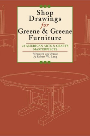 Shop Drawings for Greene & Greene Furniture: 22 Projects for Every Room in the Home