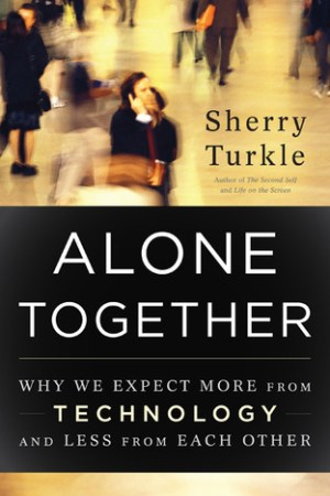 Reading books Alone Together: Why We Expect More from Technology and Less from Each Other