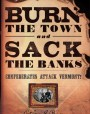 Burn the Town and Sack the Banks: Confederates Attack Vermont!