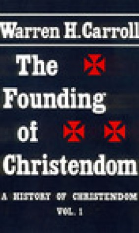 The Founding of Christendom (A History of Christendom, Vol. 1)