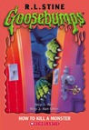 How to Kill a Monster (Goosebumps, #46)