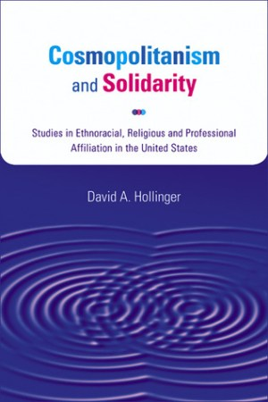 Reading books Cosmopolitanism and Solidarity: Studies in Ethnoracial, Religious, and Professional Affiliation in the United States