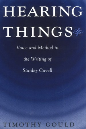 Reading books Hearing Things: Voice and Method in the Writing of Stanley Cavell