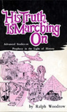 His Truth Is Marching On: Advanced Studies on Prophecy in the Light of History