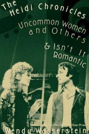 The Heidi Chronicles: Uncommon Women and Others & Isn't It Romantic pdf books
