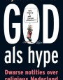 God als hype: dwarse notities over religieus Nederland