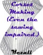 A Guide to Corset Making-Even the sewing inpaired