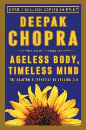 Reading books Ageless Body, Timeless Mind: The Quantum Alternative to Growing Old