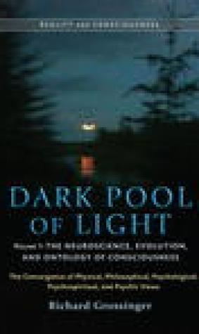 Dark Pool of Light, Volume One: The Neuroscience, Evolution, and Ontology of Consciousness
