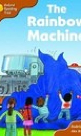 The Rainbow Machine (Oxford Reading Tree: Stage 8: Storybooks)
