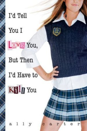 Reading books I'd Tell You I Love You, But Then I'd Have to Kill You (Gallagher Girls, #1)