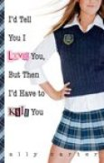 Download I'd Tell You I Love You, But Then I'd Have to Kill You (Gallagher Girls, #1) books