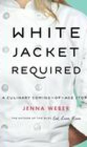 White Jacket Required: A Culinary Coming-of-Age Story