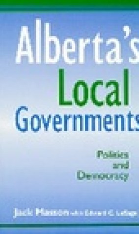 Alberta's Local Governments and their Politics (Local government series)