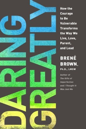 Reading books Daring Greatly: How the Courage to Be Vulnerable Transforms the Way We Live, Love, Parent, and Lead