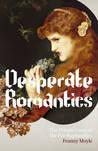 Desperate Romantics: The Private Lives Of The Pre Raphaelites