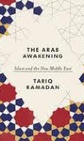 The Arab Awakening: Islam and the New Middle East