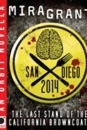 read online San Diego 2014: The Last Stand of the California Browncoats (Newsflesh Trilogy, #0.75)